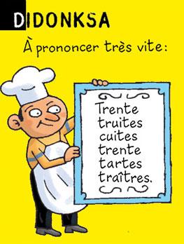 Didonksa - A prononcer très vite : trente truites cuites, trente tartes traîtres.