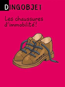 Dingobjet - Les chaussures d'immobilité !