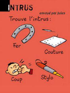 Intrus, envoyé par Jules - Trouve l'intrus entre le fer, la couture, le coup et le stylo. Réponse : stylo (c'est le seul qui ne va pas avec « fil »).
