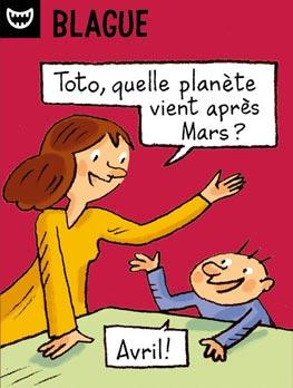 Blague - Toto, quelle planète vient après Mars ? - Avril !