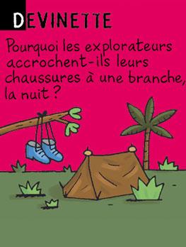 Devinette - Pourquoi les explorateurs accrochent-ils leurs chaussures à une branche, la nuit ? Réponse : pour ne pas trouver un éléphant dedans le matin.