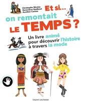 Et si on remontait le temps ? Un livre animé pour découvrir l'histoire à travers le monde.