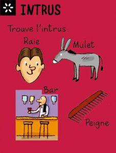 Intrus - Trouve l'intrus entre la raie, le mulet, le bar et le peigne. Réponse: le peigne (c'est le seul qui n'est pas un poisson).