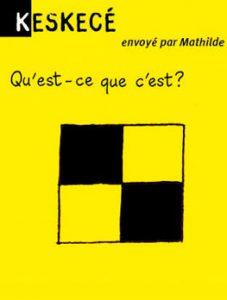 Keskecé, envoyé par Mathilde - Qu'est-ce que c'est ? Réponse : un damier pour débutant.