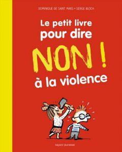 Couverture Le petit livre pour dire non à la violence - Domnique de Saint Mars - Serge Bloch - Bayard Jeunesse Editions