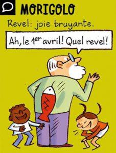 Morigolo - Revel : joie bruyante. Ah, le 1er avril ! Quel revel !