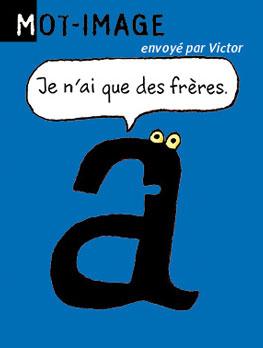 Mot-image, envoyé par Victor - Je n'ai que des frères. Réponse : ascenseur (A sans sœurs).
