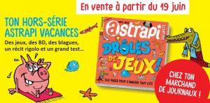 Hors-série Astrapi vacances, en vente jusqu'au 11 septembre 2019 - Jeux, BD, blagues, récit, grand test